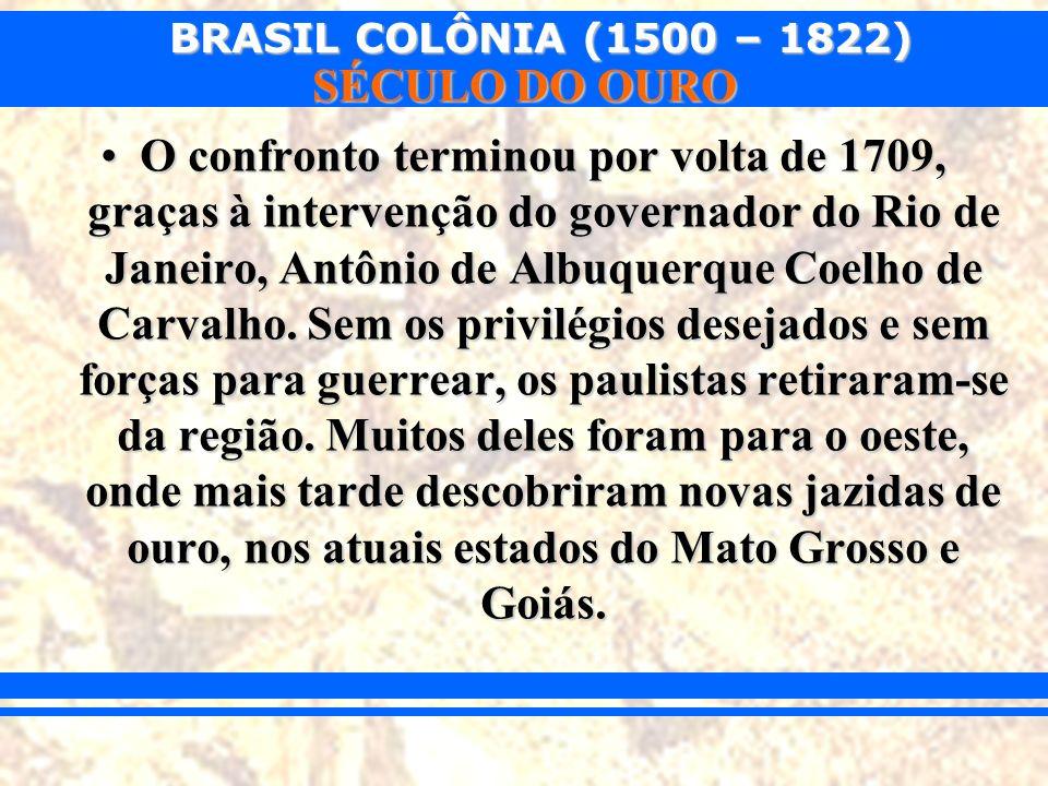 O confronto terminou por volta de 1709, graças à intervenção do governador do Rio de Janeiro, Antônio de Albuquerque Coelho de Carvalho.