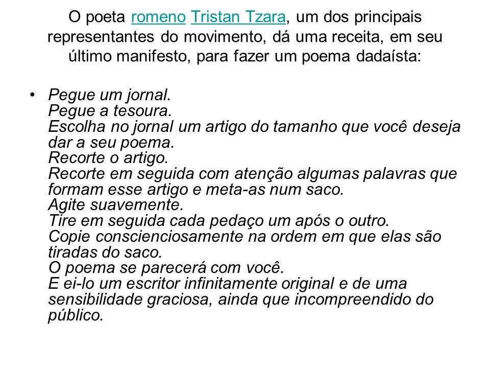 O poeta romeno Tristan Tzara, um dos principais representantes do movimento, dá uma receita, em seu último manifesto, para fazer um poema dadaísta: