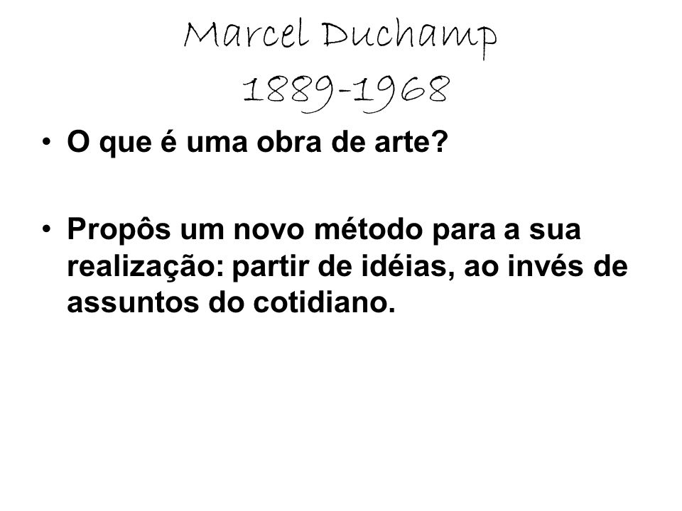 Marcel Duchamp 1889-1968 O que é uma obra de arte