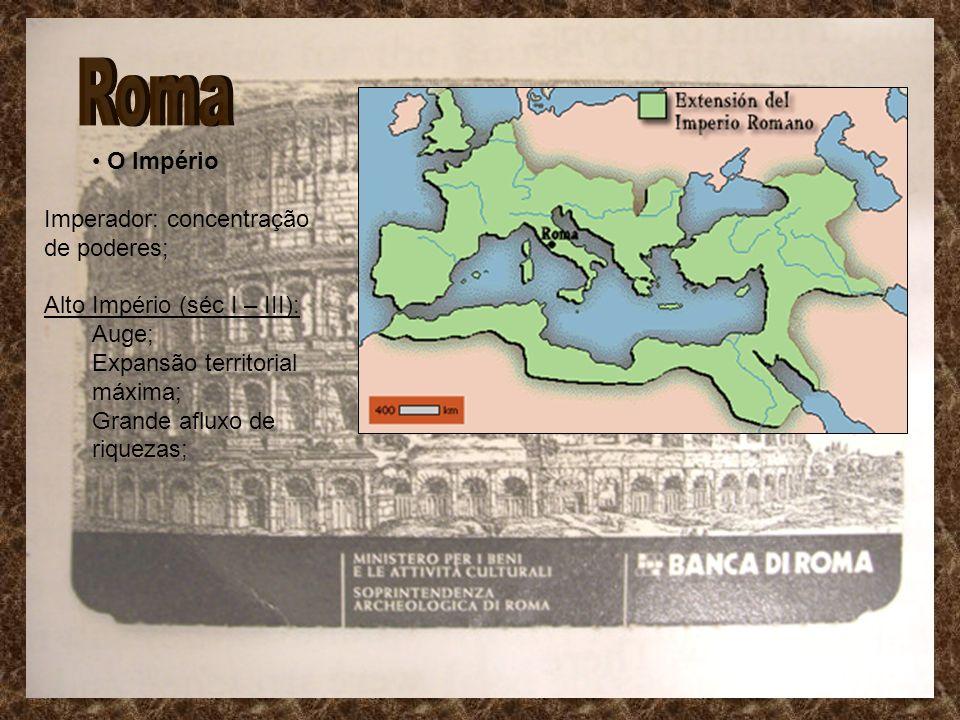 Roma O Império Imperador: concentração de poderes;