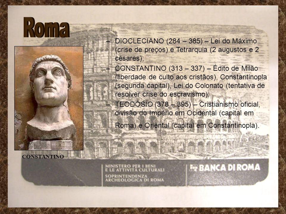 Roma DIOCLECIANO (284 – 385) – Lei do Máximo (crise de preços) e Tetrarquia (2 augustos e 2 césares);