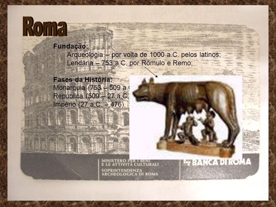 Roma Fundação: Arqueologia – por volta de 1000 a.C. pelos latinos;