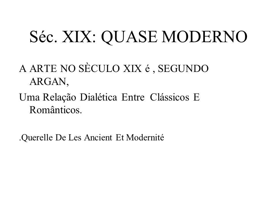 Séc. XIX: QUASE MODERNO A ARTE NO SÈCULO XIX é , SEGUNDO ARGAN,