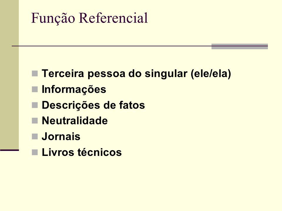 Função Referencial Terceira pessoa do singular (ele/ela) Informações