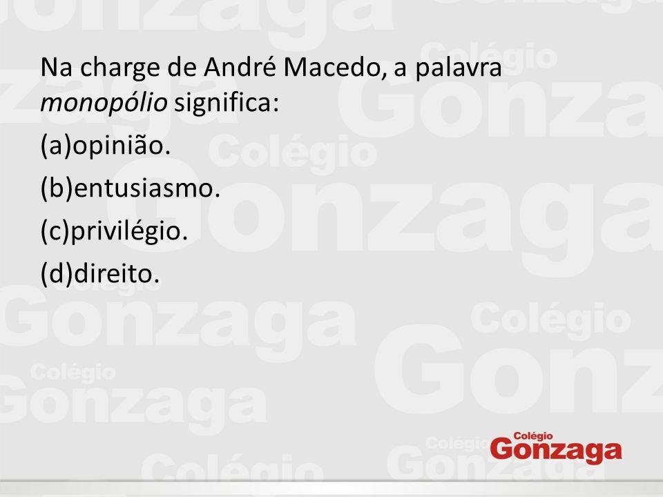 Na charge de André Macedo, a palavra monopólio significa: