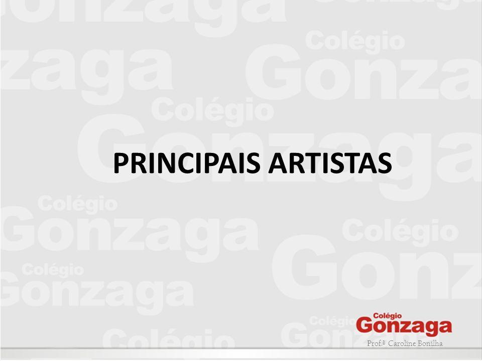 PRINCIPAIS ARTISTAS Prof.ª Caroline Bonilha
