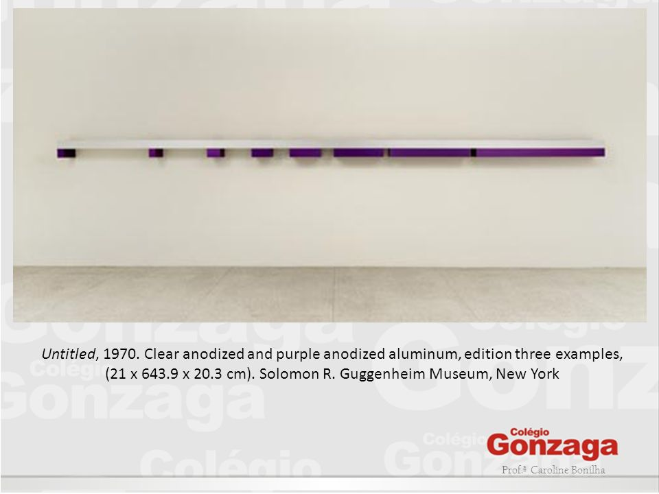 Untitled, 1970. Clear anodized and purple anodized aluminum, edition three examples, (21 x 643.9 x 20.3 cm). Solomon R. Guggenheim Museum, New York