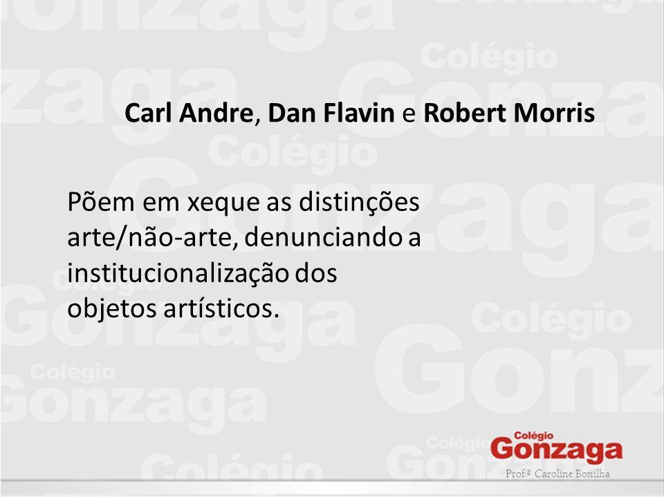 Carl Andre, Dan Flavin e Robert Morris