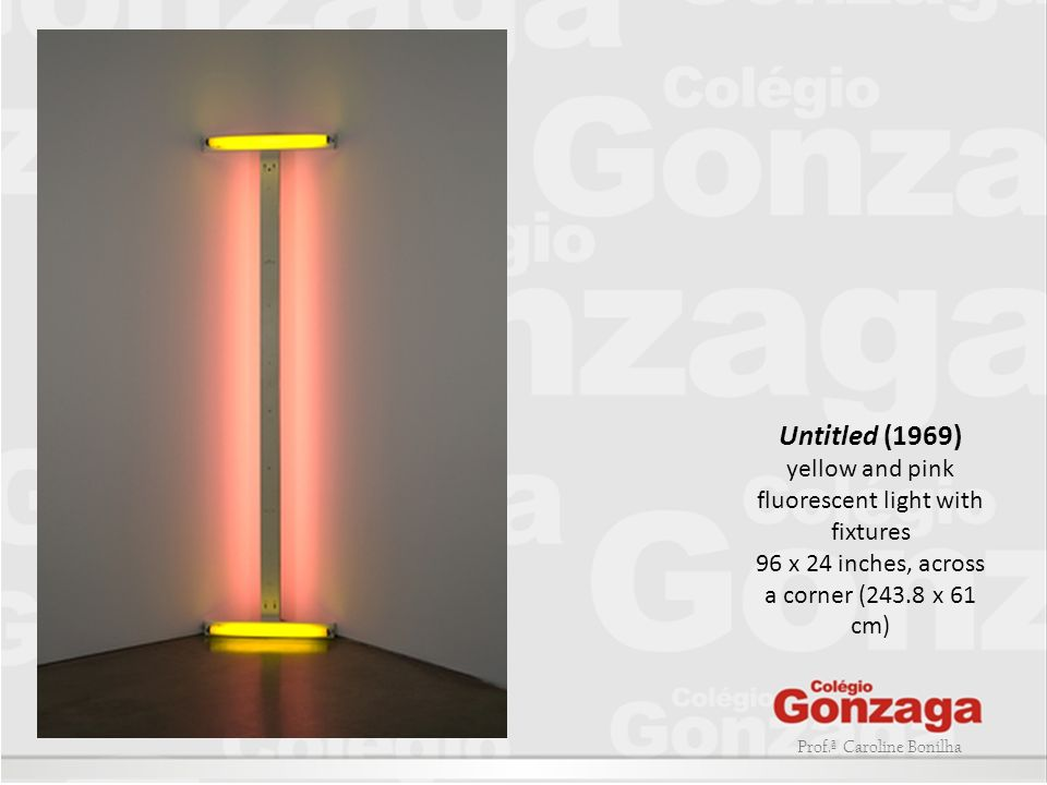 Untitled (1969) yellow and pink fluorescent light with fixtures 96 x 24 inches, across a corner (243.8 x 61 cm)