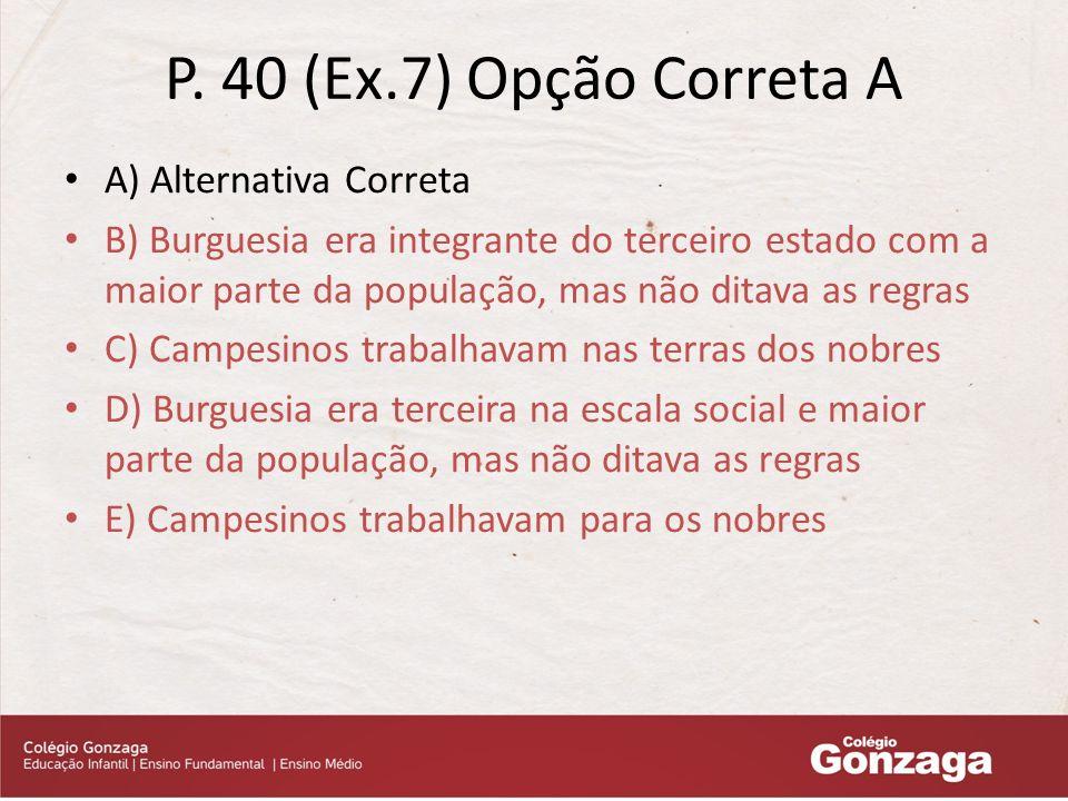 P. 40 (Ex.7) Opção Correta A A) Alternativa Correta