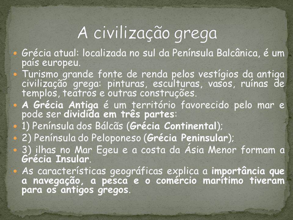 A civilização grega Grécia atual: localizada no sul da Península Balcânica, é um país europeu.