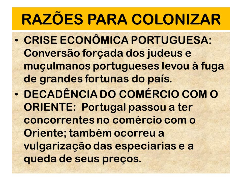 RAZÕES PARA COLONIZAR CRISE ECONÔMICA PORTUGUESA: Conversão forçada dos judeus e muçulmanos portugueses levou à fuga de grandes fortunas do país.