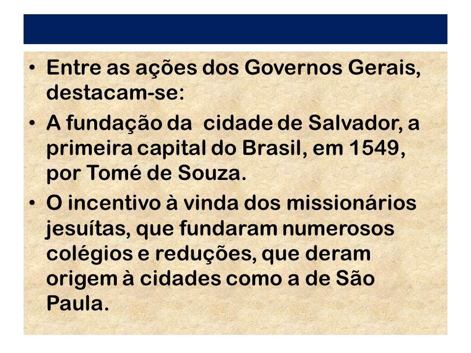 Entre as ações dos Governos Gerais, destacam-se: