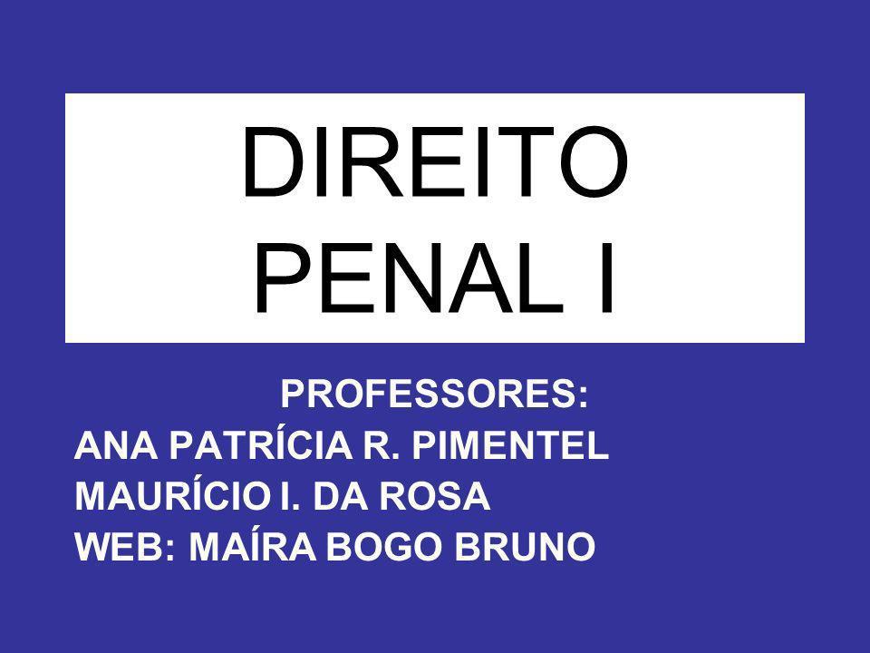 DIREITO PENAL I PROFESSORES: ANA PATRÍCIA R. PIMENTEL