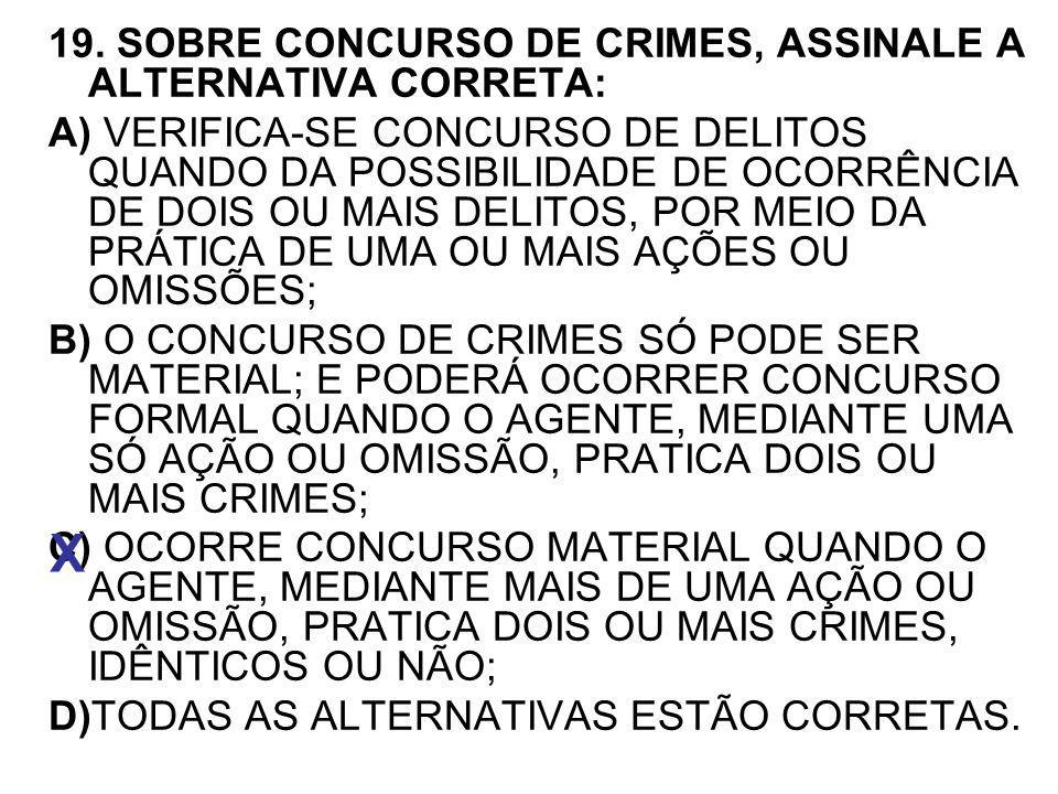 X 19. SOBRE CONCURSO DE CRIMES, ASSINALE A ALTERNATIVA CORRETA: