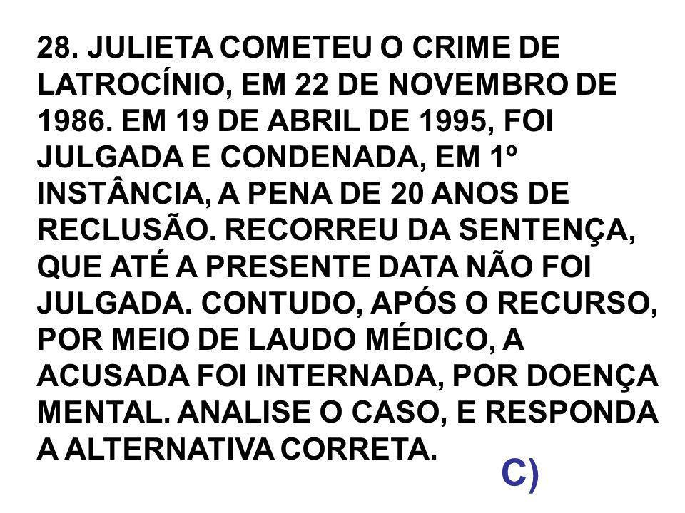 28. JULIETA COMETEU O CRIME DE LATROCÍNIO, EM 22 DE NOVEMBRO DE 1986