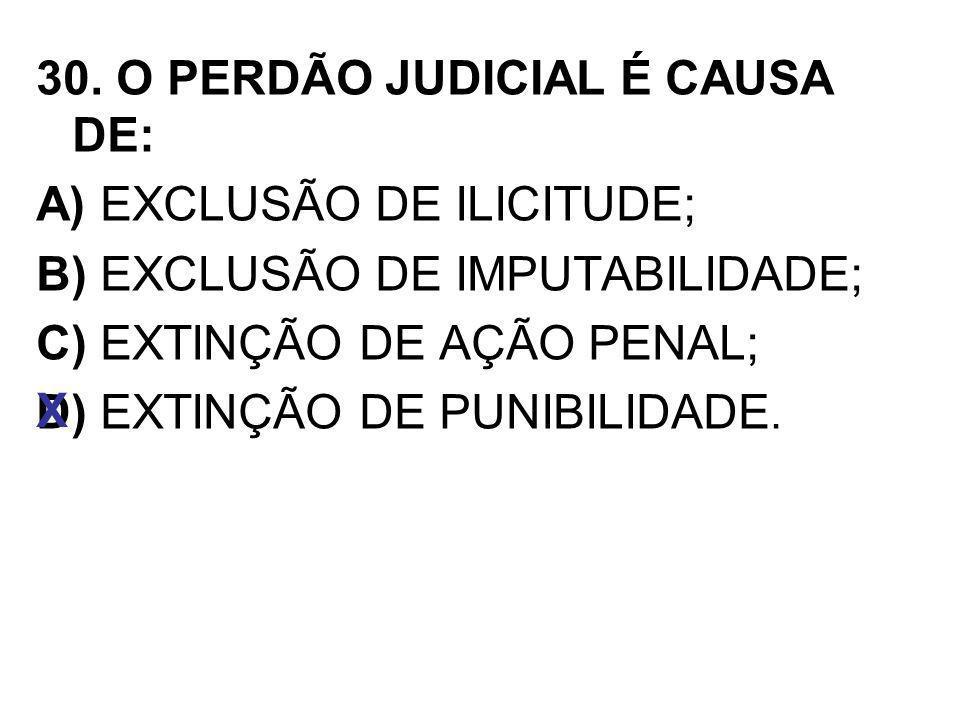 30. O PERDÃO JUDICIAL É CAUSA DE: