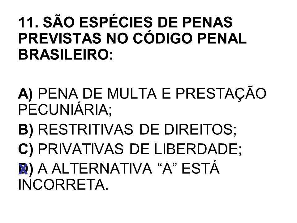 11. SÃO ESPÉCIES DE PENAS PREVISTAS NO CÓDIGO PENAL BRASILEIRO:
