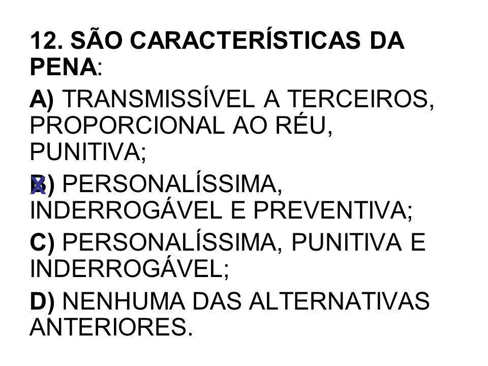 12. SÃO CARACTERÍSTICAS DA PENA: