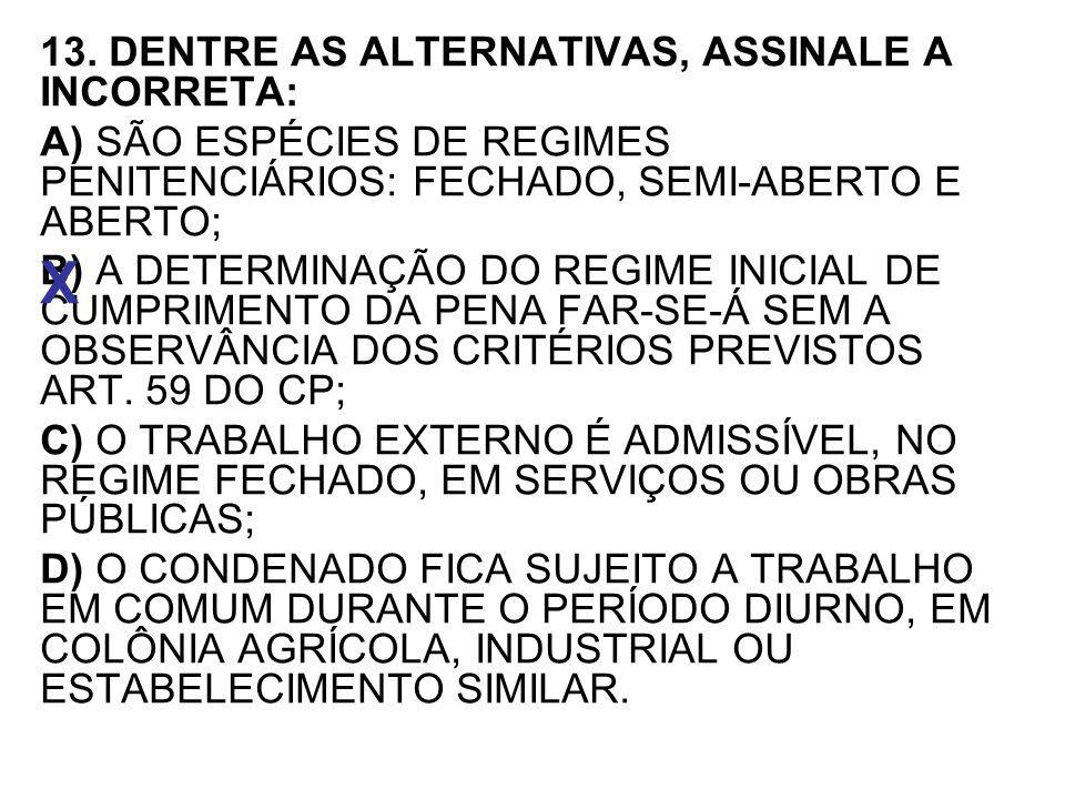 X 13. DENTRE AS ALTERNATIVAS, ASSINALE A INCORRETA: