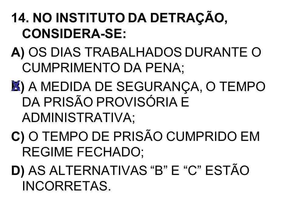 X 14. NO INSTITUTO DA DETRAÇÃO, CONSIDERA-SE: