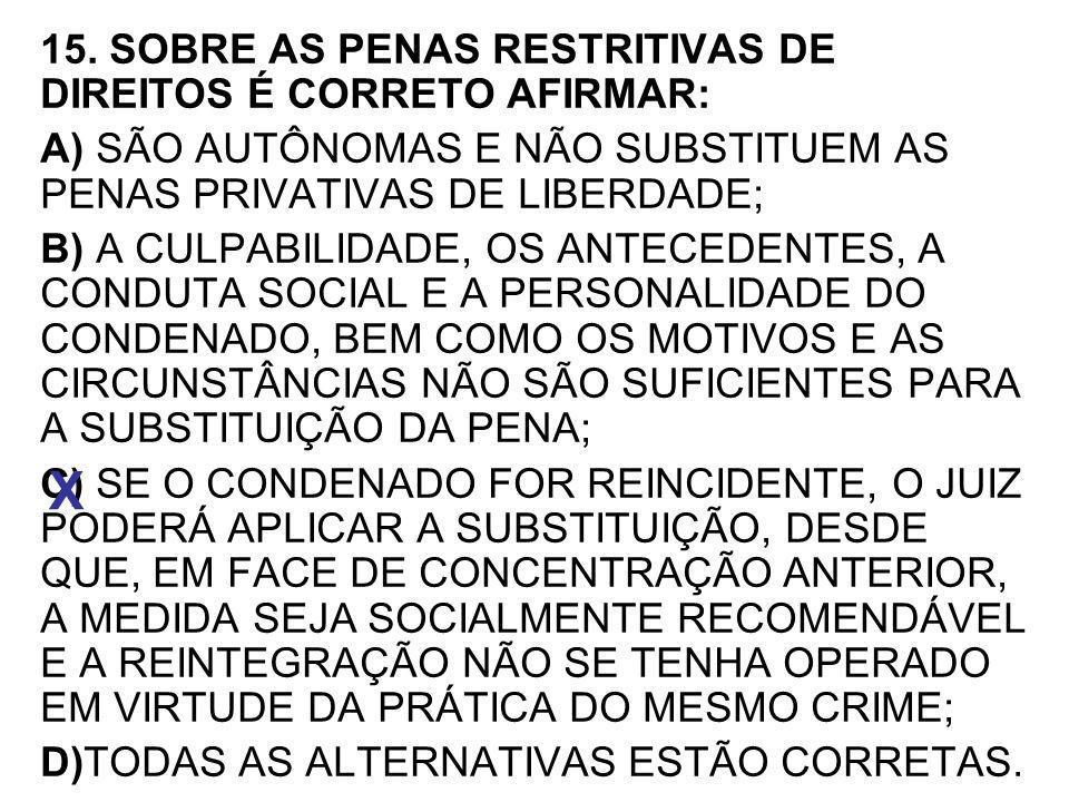 X 15. SOBRE AS PENAS RESTRITIVAS DE DIREITOS É CORRETO AFIRMAR: