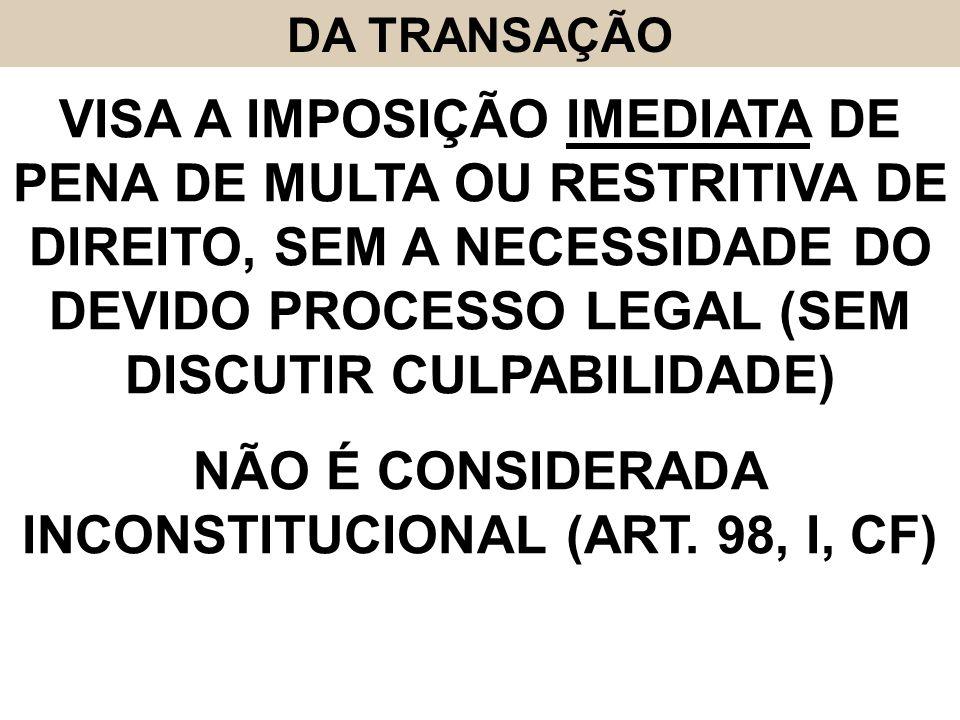 NÃO É CONSIDERADA INCONSTITUCIONAL (ART. 98, I, CF)