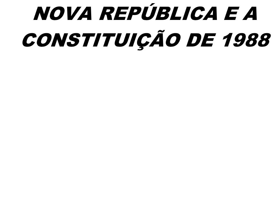 NOVA REPÚBLICA E A CONSTITUIÇÃO DE 1988