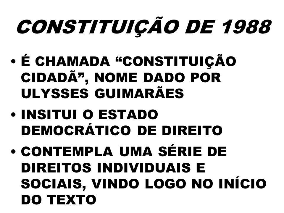 CONSTITUIÇÃO DE 1988É CHAMADA CONSTITUIÇÃO CIDADÃ , NOME DADO POR ULYSSES GUIMARÃES. INSITUI O ESTADO DEMOCRÁTICO DE DIREITO.