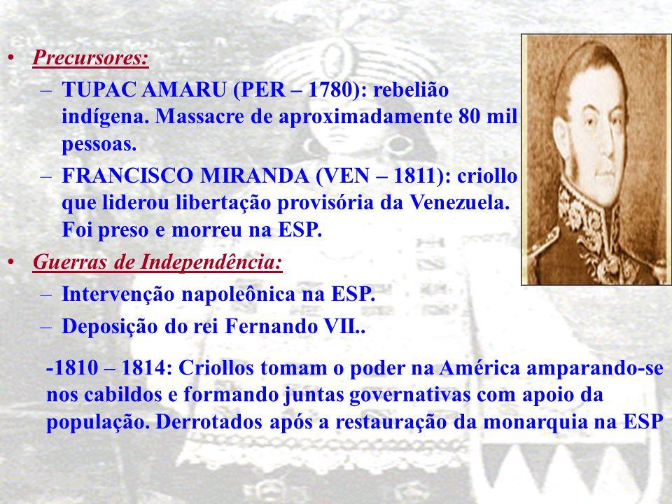 Precursores: TUPAC AMARU (PER – 1780): rebelião indígena. Massacre de aproximadamente 80 mil pessoas.