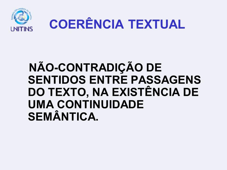 COERÊNCIA TEXTUALNÃO-CONTRADIÇÃO DE SENTIDOS ENTRE PASSAGENS DO TEXTO, NA EXISTÊNCIA DE UMA CONTINUIDADE SEMÂNTICA.