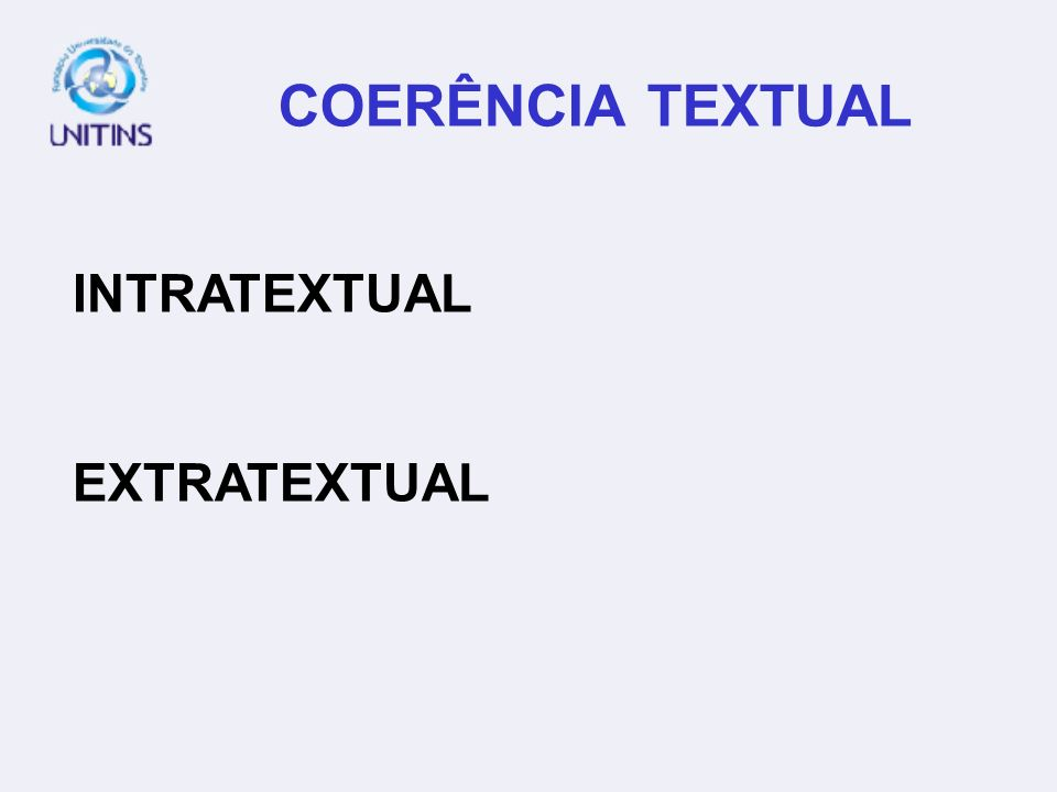 COERÊNCIA TEXTUAL INTRATEXTUAL EXTRATEXTUAL