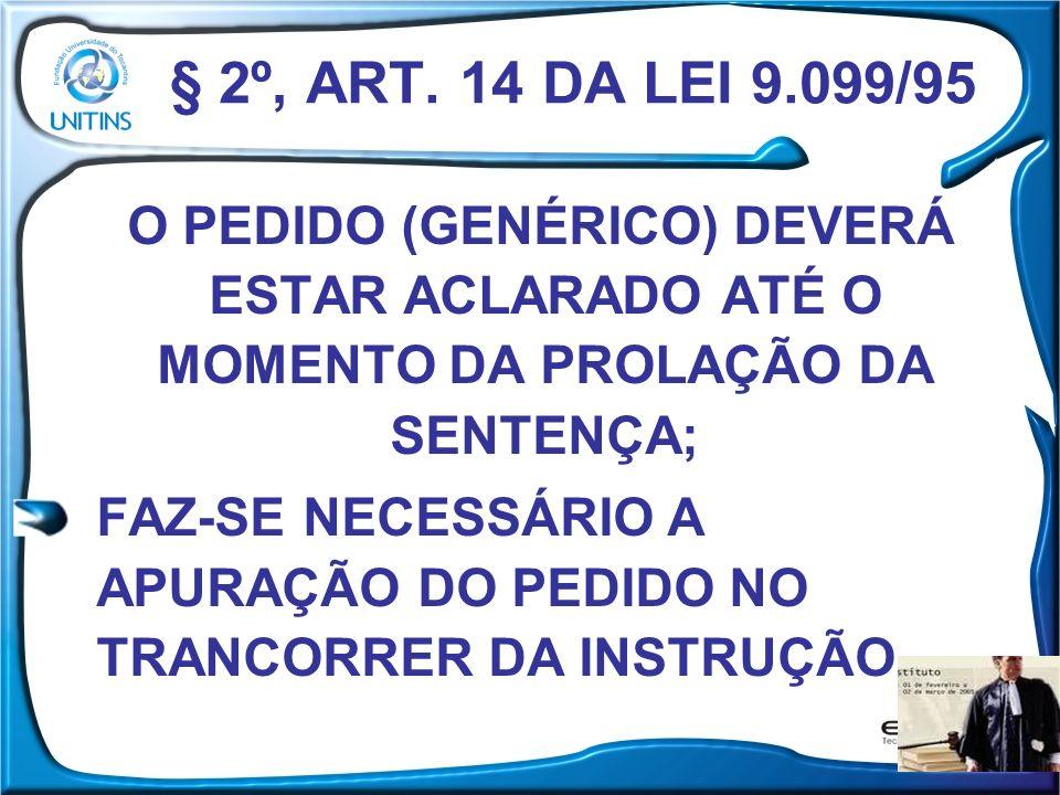 § 2º, ART. 14 DA LEI 9.099/95 O PEDIDO (GENÉRICO) DEVERÁ ESTAR ACLARADO ATÉ O MOMENTO DA PROLAÇÃO DA SENTENÇA;