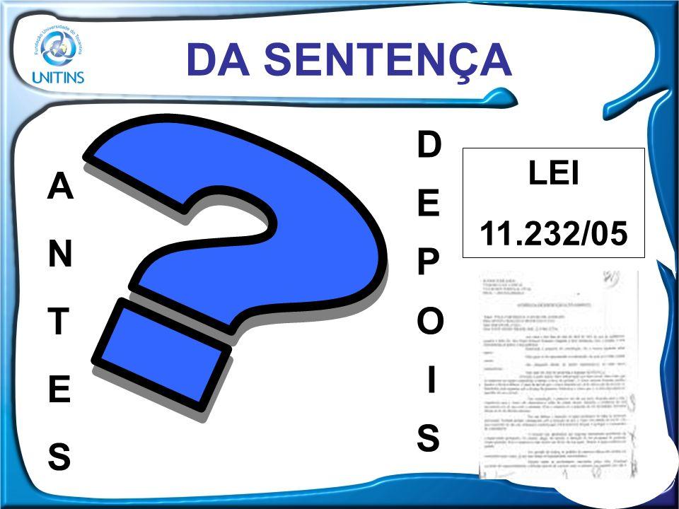 DA SENTENÇA D E P O I S LEI 11.232/05 A N T E S