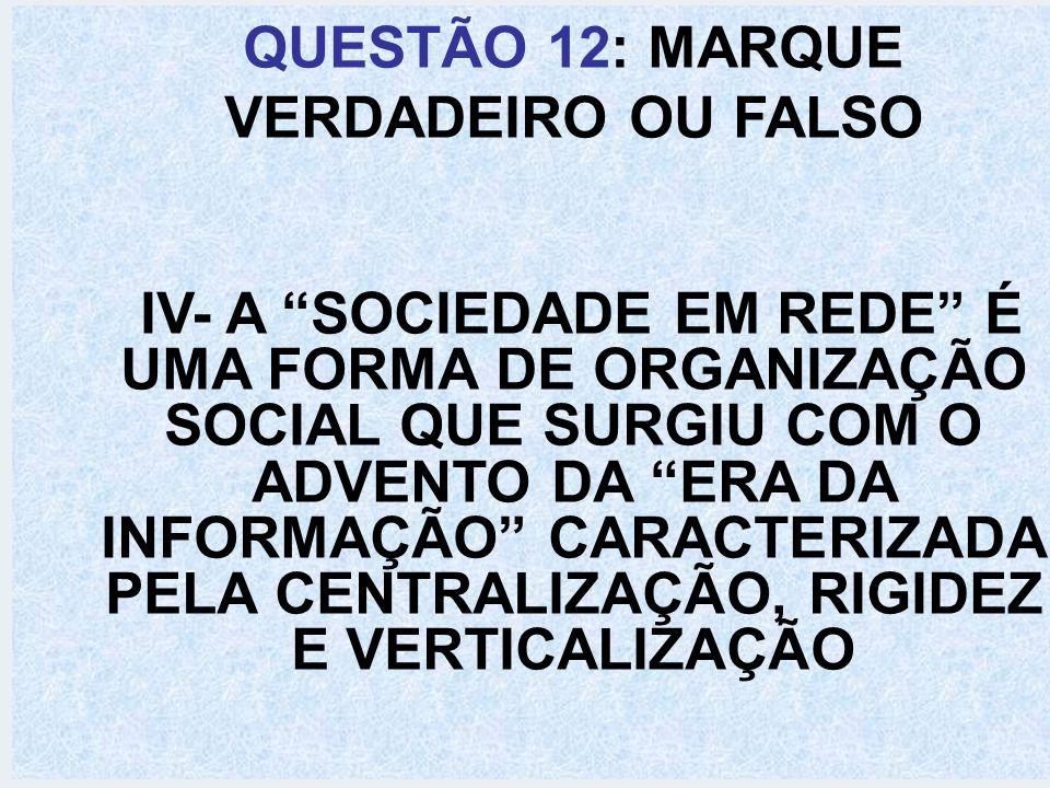 QUESTÃO 12: MARQUE VERDADEIRO OU FALSO