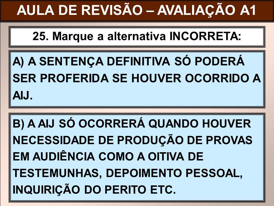 AULA DE REVISÃO – AVALIAÇÃO A1 25. Marque a alternativa INCORRETA: