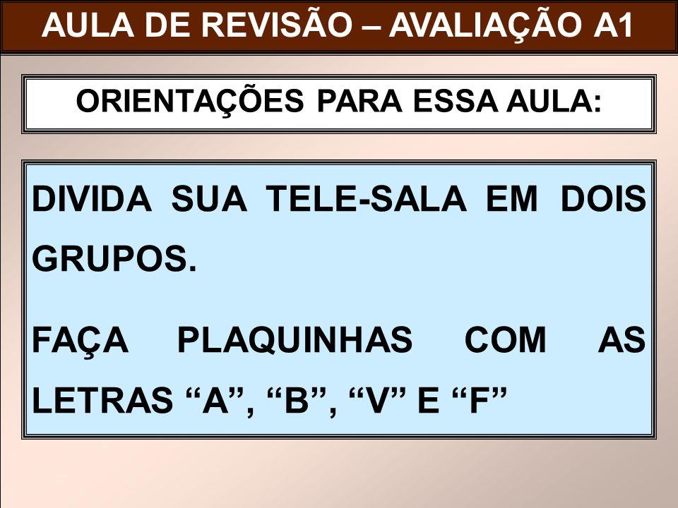AULA DE REVISÃO – AVALIAÇÃO A1 ORIENTAÇÕES PARA ESSA AULA: