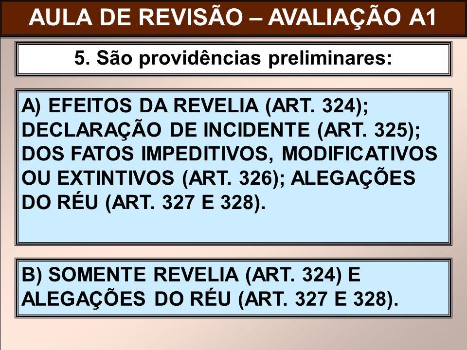 AULA DE REVISÃO – AVALIAÇÃO A1 5. São providências preliminares: