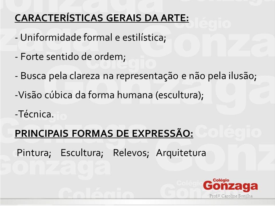 CARACTERÍSTICAS GERAIS DA ARTE: - Uniformidade formal e estilística;