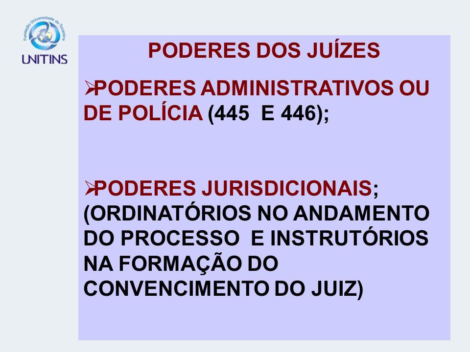 PODERES DOS JUÍZES PODERES ADMINISTRATIVOS OU DE POLÍCIA (445 E 446);