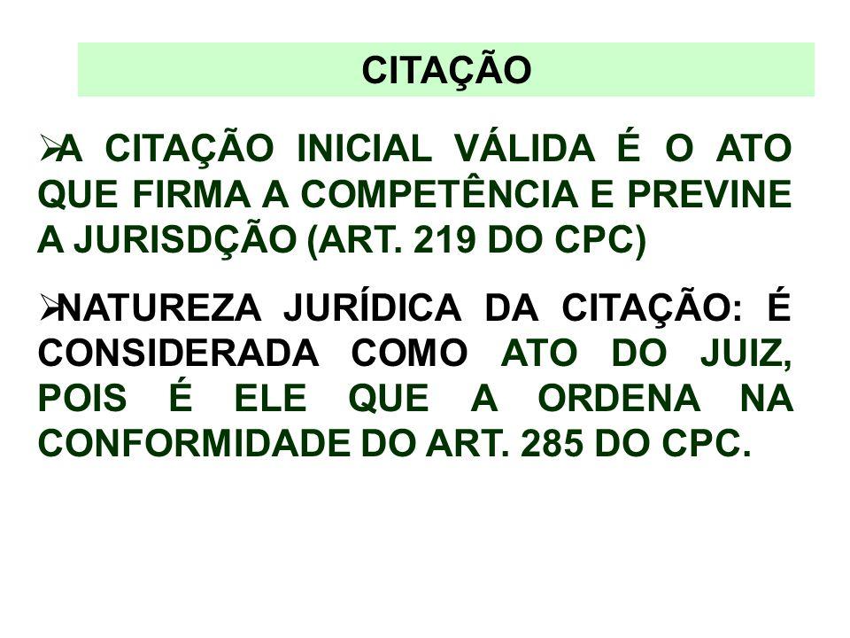 CITAÇÃO A CITAÇÃO INICIAL VÁLIDA É O ATO QUE FIRMA A COMPETÊNCIA E PREVINE A JURISDÇÃO (ART. 219 DO CPC)
