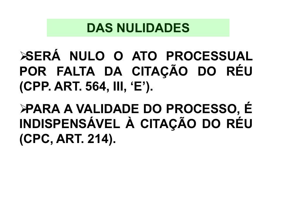 DAS NULIDADES SERÁ NULO O ATO PROCESSUAL POR FALTA DA CITAÇÃO DO RÉU (CPP. ART. 564, III, 'E').