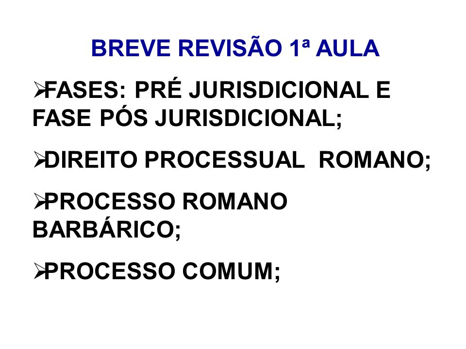 BREVE REVISÃO 1ª AULAFASES: PRÉ JURISDICIONAL E FASE PÓS JURISDICIONAL; DIREITO PROCESSUAL ROMANO;