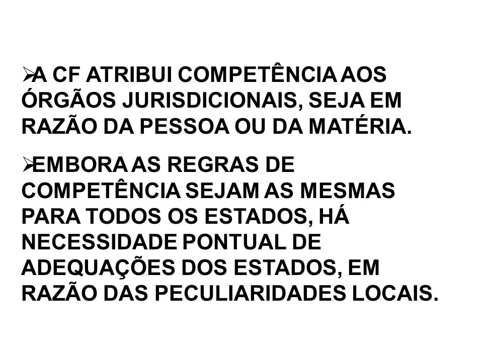 A CF ATRIBUI COMPETÊNCIA AOS ÓRGÃOS JURISDICIONAIS, SEJA EM RAZÃO DA PESSOA OU DA MATÉRIA.