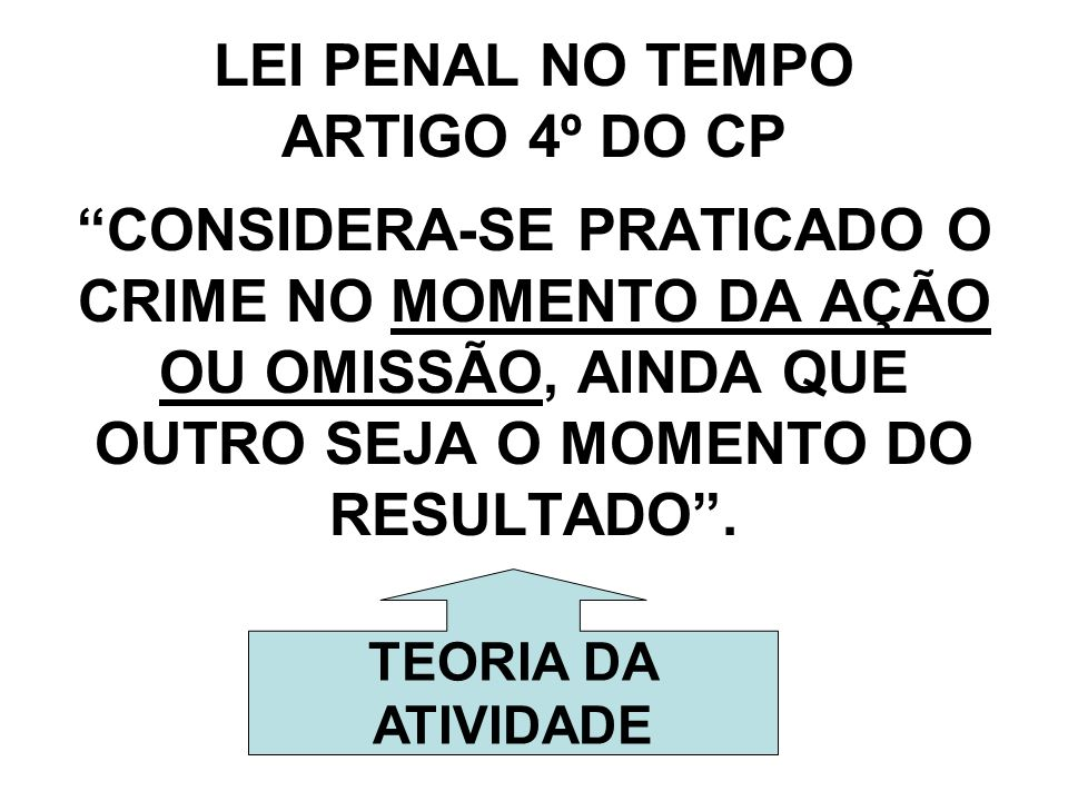 LEI PENAL NO TEMPO ARTIGO 4º DO CP