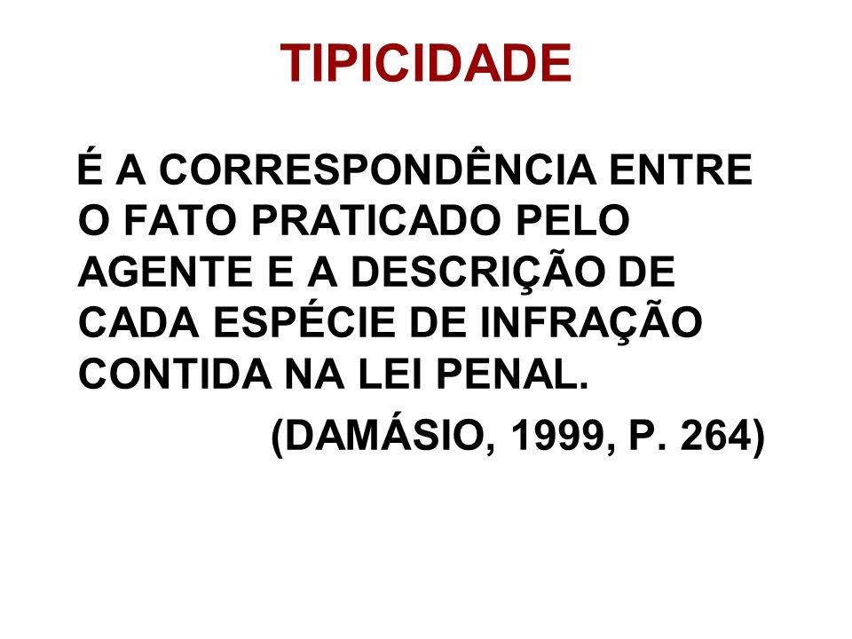 TIPICIDADE (DAMÁSIO, 1999, P. 264)