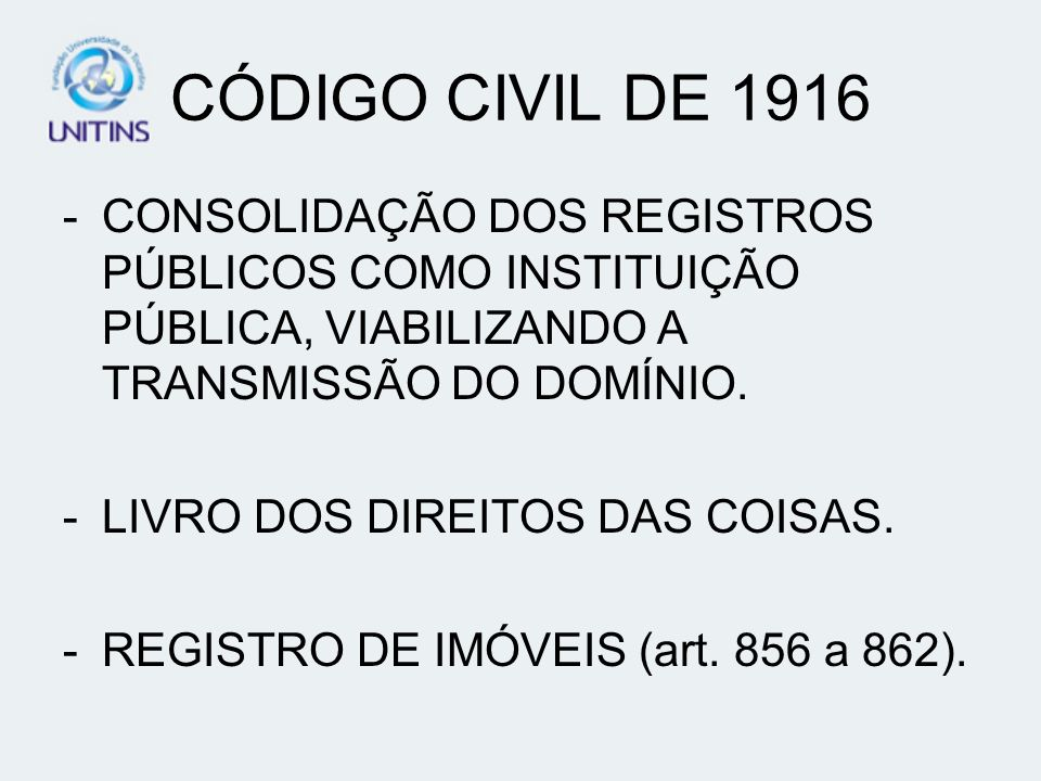 CÓDIGO CIVIL DE 1916CONSOLIDAÇÃO DOS REGISTROS PÚBLICOS COMO INSTITUIÇÃO PÚBLICA, VIABILIZANDO A TRANSMISSÃO DO DOMÍNIO.