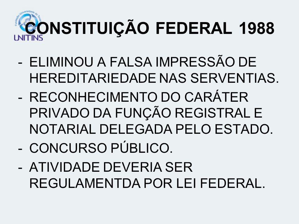 CONSTITUIÇÃO FEDERAL 1988ELIMINOU A FALSA IMPRESSÃO DE HEREDITARIEDADE NAS SERVENTIAS.