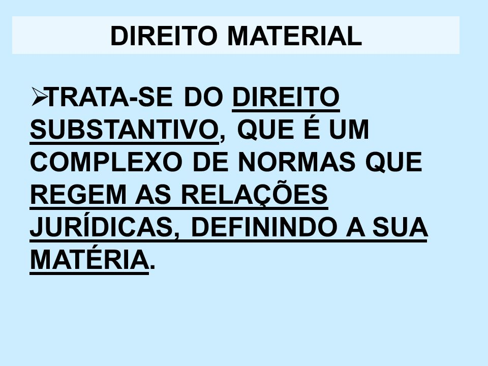 DIREITO MATERIALTRATA-SE DO DIREITO SUBSTANTIVO, QUE É UM COMPLEXO DE NORMAS QUE REGEM AS RELAÇÕES JURÍDICAS, DEFININDO A SUA MATÉRIA.