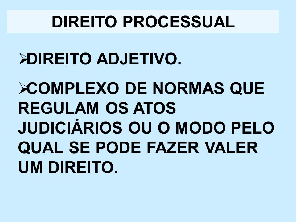 DIREITO PROCESSUAL DIREITO ADJETIVO.